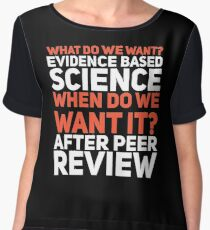 what do we want? evidence based science. when do we want it? after peer review Chiffon Top