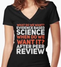 what do we want? evidence based science. when do we want it? after peer review Women's Fitted V-Neck T-Shirt