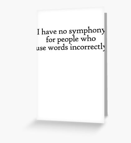 I have no symphony for people who use words incorrectly. Greeting Card