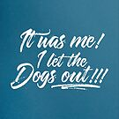 It Was Me! I let the dogs out!!! by capdeville13