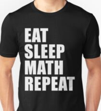 Eat Sleep Math Repeat Cute For T Shirt Man Men Woman Women Arithmetic Lover Cute Funny Gift Smart Unisex T-Shirt