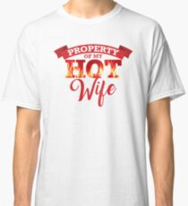 Property of My Hot Wife Classic T-Shirt