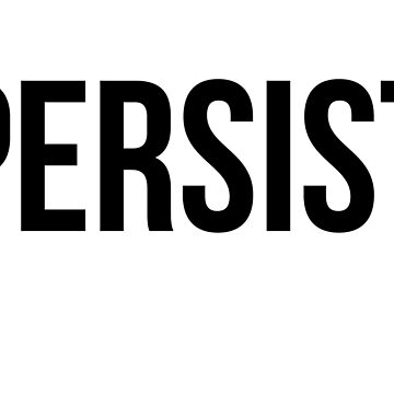 "Persist - ""Nevertheless, she persisted."" by terimseal"