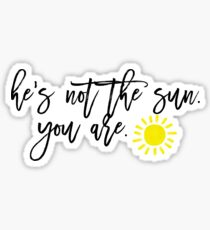 He's Not The Sun, You Are Sticker