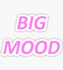 BIG MOOD Sticker