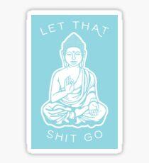 let that shit go Sticker