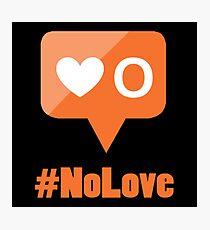 #NoLove Photographic Print