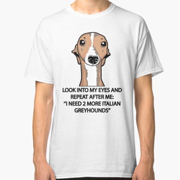 I Need 2 More Italian Greyhounds Classic T-Shirt