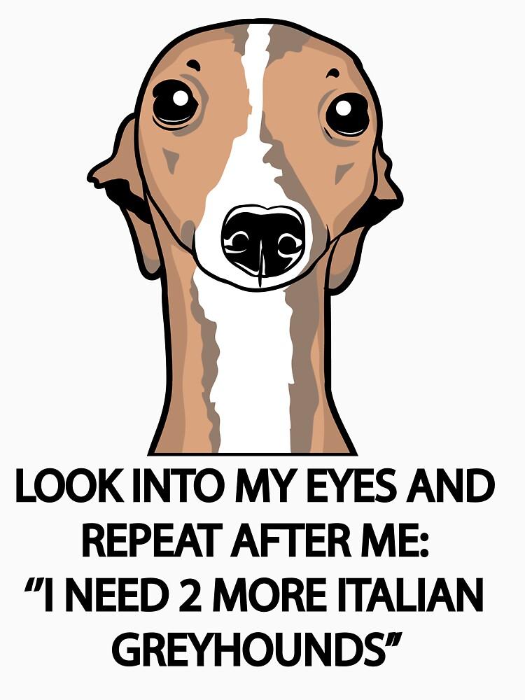 I Need 2 More Italian Greyhounds by iggysbay