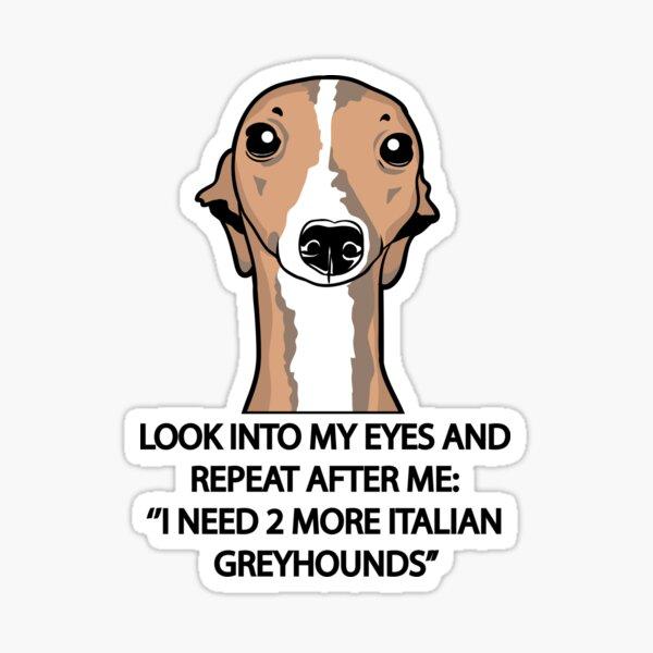 I Need 2 More Italian Greyhounds Sticker