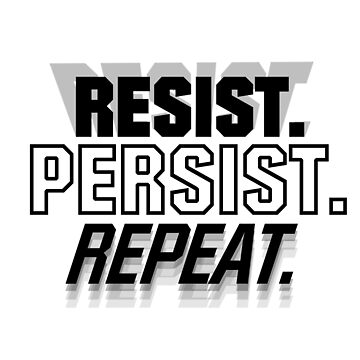 Resist. Persist. Repeat by bmgdesigns