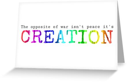 The opposite of war isnt peace its creation greeting cards by the opposite of war isnt peace its creation by jasmineangelica m4hsunfo