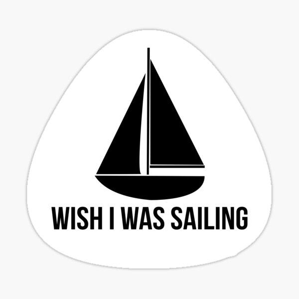 Wish I Was Sailing Sticker