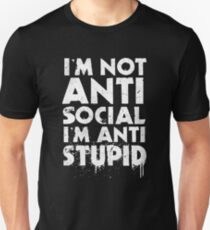 Im Not Anti Social Im Anti Stupid Unisex T-Shirt