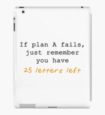 If Plan A Fails, Just Remember You Have 25 Letters Left - Orange and Black Typography iPad Case/Skin