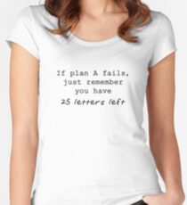 If Plan A Fails, Just Remember You Have 25 Letters Left - Black Typography Women's Fitted Scoop T-Shirt