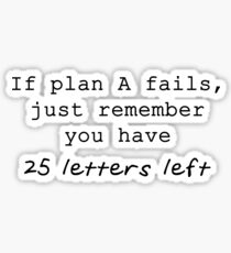 If Plan A Fails, Just Remember You Have 25 Letters Left - Black Typography Sticker