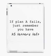 If Plan A Fails, Just Remember You Have 25 Letters Left - Black Typography iPad Case/Skin