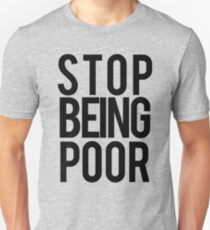 stop being poor  Unisex T-Shirt