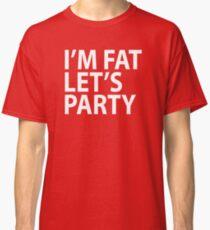 I'm Fat Let's Party Shirt Classic T-Shirt