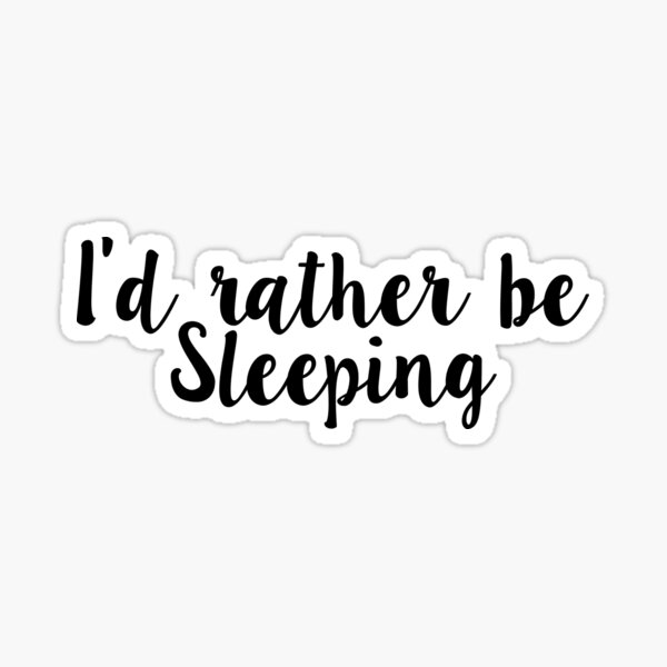 I would rather be sleeping Sticker