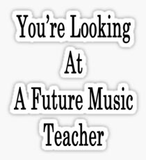 You're Looking At A Future Music Teacher Sticker