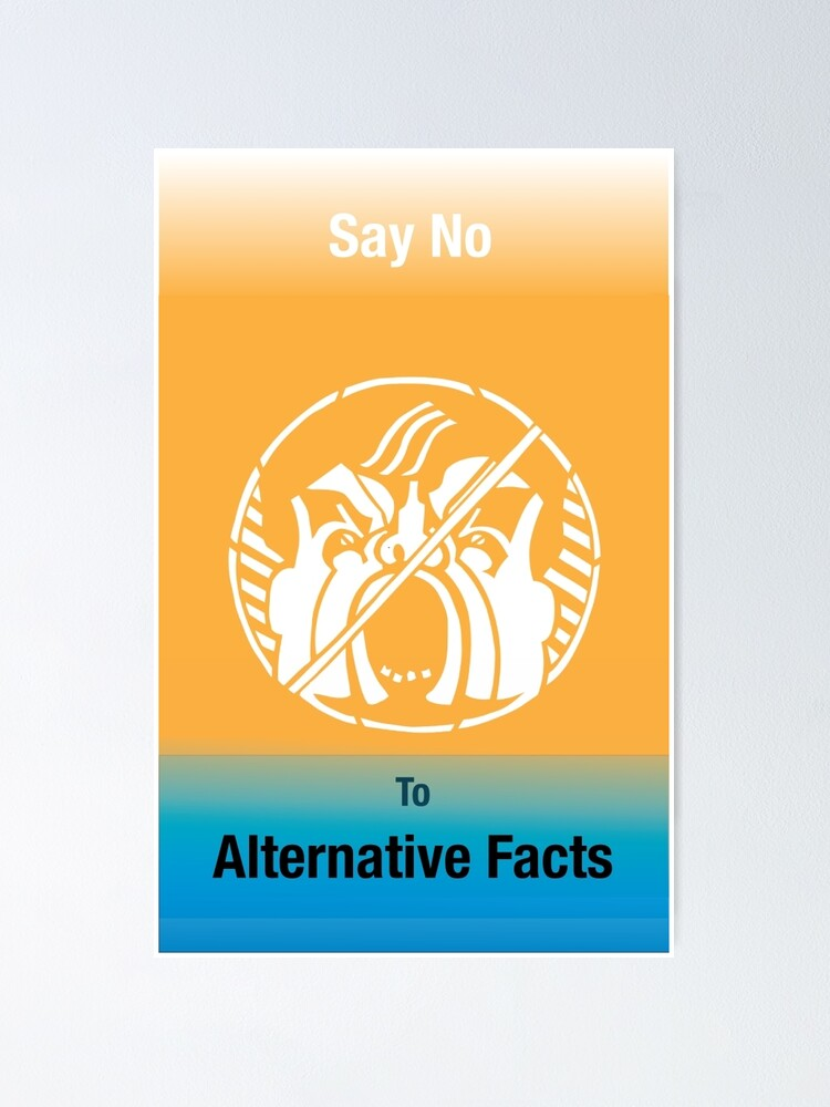 Alternate view of Say No to Alternative Facts Poster