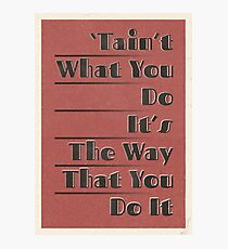 Lindy Lyrics - Tain't What You Do (It's The Way That You Do It) Photographic Print