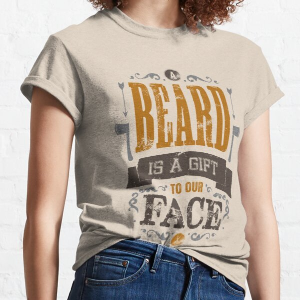 A BEARD IS A GIFT TO OUR FACE Classic T-Shirt