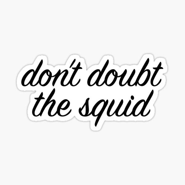 don't doubt the squid! Sticker