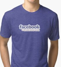 Facebook will eat  your soul :) Tri-blend T-Shirt