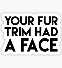 Your fur trim had a face  Sticker