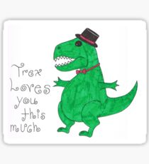 Mr T-rex loves you Sticker