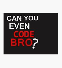 Can you even code bro? Photographic Print