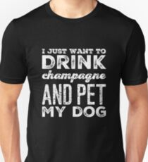 I Just Want To Drink Champagne And Pet My Dog T-Shirt