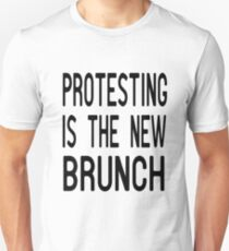 Protesting is the new Brunch T Shirt T-Shirt