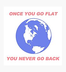 Flat Earth Designs - Once You Flat You Never Go Back Photographic Print