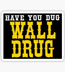 Have You Dug Wall Drug South Dakota Sticker