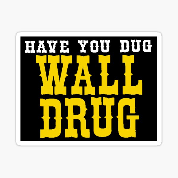 Have You Dug Wall Drug South Dakota Sticker