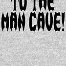 To The Man Cave! by movie-shirts