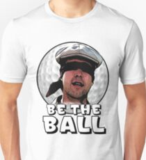 Be the Ball- caddyshack Unisex T-Shirt