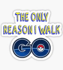 The only reason I walk Sticker