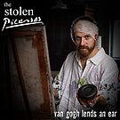 THE STOLEN PICASSOS - VAN GOGH LENDS AN EAR by markramm