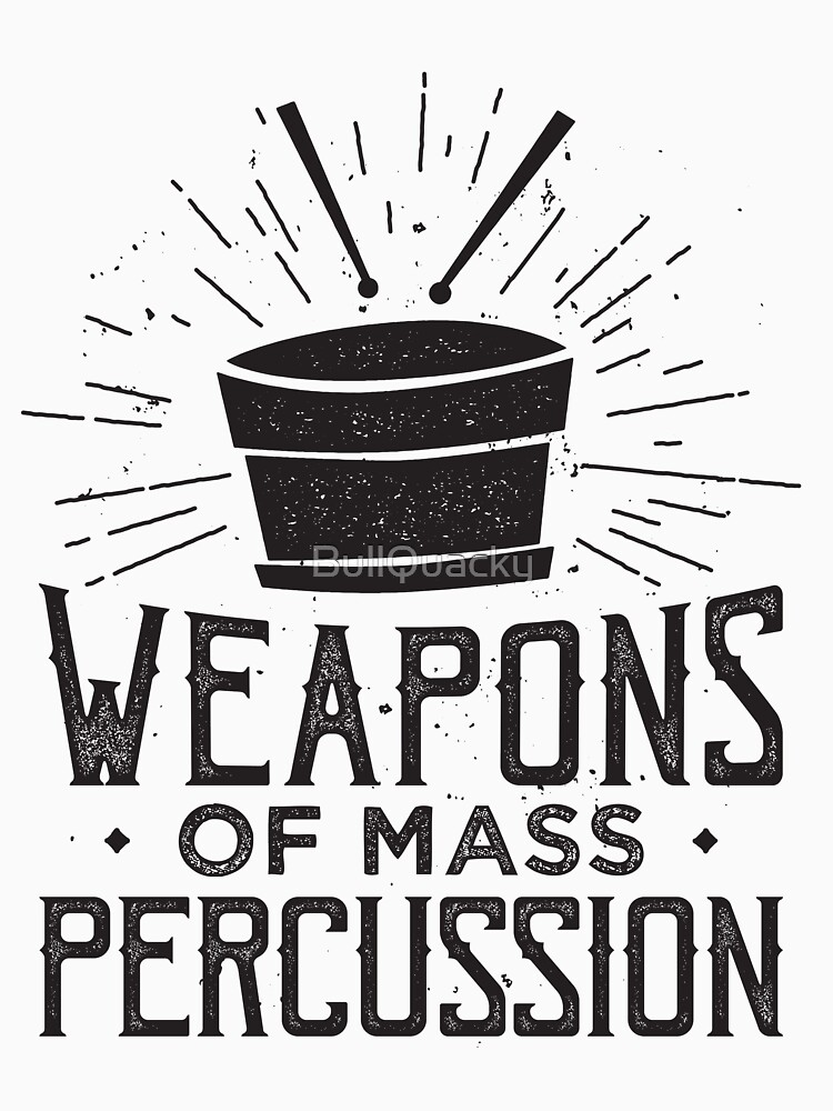Weapons of Mass Percussion - Drummer Drums Musician by BullQuacky