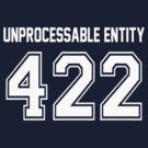 Error 422 - Unprocessable Entity - White Letters by JRon