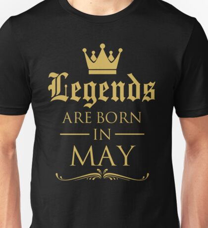 GIFT !!! LEGENDS ARE BORN IN MAY Unisex T-Shirt