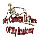 My Camera Is Part Of My Anatomy by CarolM