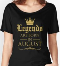 GIFT !!! LEGENDS ARE BORN IN AUGUST Women's Relaxed Fit T-Shirt
