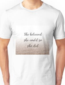 She believed she could so she did - rose gold gradient Unisex T-Shirt