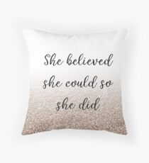 She believed she could so she did - rose gold gradient Throw Pillow
